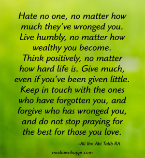 how much they've wronged you. Live humbly, no matter how wealthy you ...