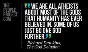 We are all atheists about most of the gods that humanity has ever ...