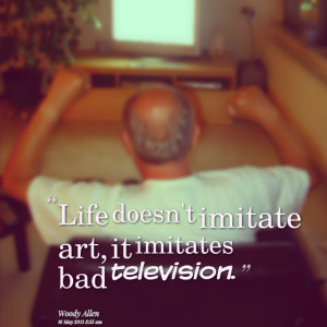Quotes Picture: life doesn't imitate art, it imitates bad television