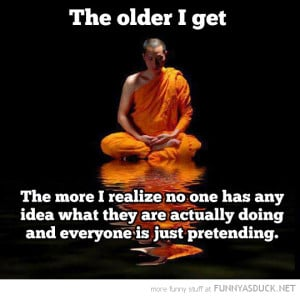 the older i get buddha quote no one knows what they are doing funny ...