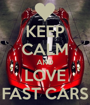 KEEP CALM AND LOVE FAST CARS