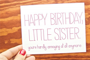 Funny Happy Birthday - Little Sister. You're Hardly Annoying At All ...