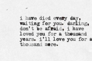 ... you for a thousand years ill love you for a thousand more love quote