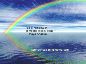 """Be a rainbow in someone else's cloud."""" ― Maya Angelou"""