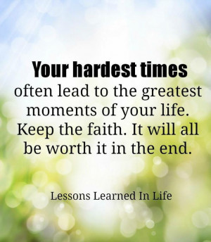 Your hardest times often lead to the greatest moments of your life ...