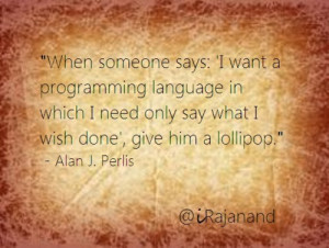 When someone says: 'I want a programming language in which I need ...