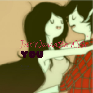 Quotes Picture: just wanna be with you