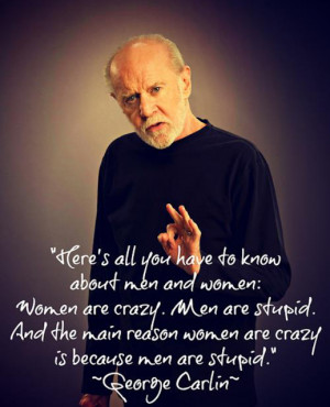 all you have to know about men and women : women are crazy . Men ...