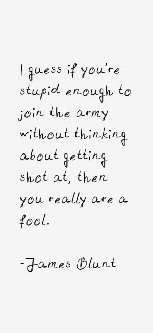 guess if you're stupid enough to join the army without thinking ...