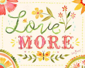 Katie Daisy - Love More (via All Sorts of Pretty)