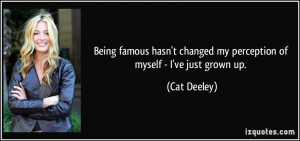 ... changed my perception of myself - I've just grown up. - Cat Deeley