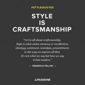 Style is Craftsmanship - Federico Fellini
