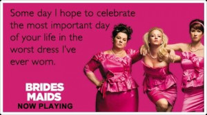Bridesmaids quotes haha I'm sure some bridesmaids have felt like this ...