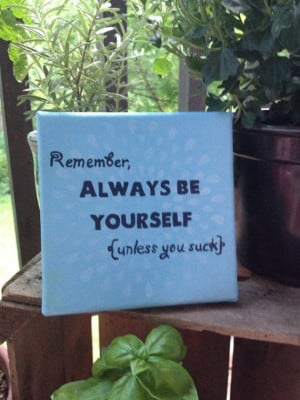 always be yourself unless you suck ha ha ha www etsy com shop ...