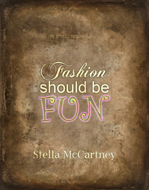 Stella McCartney #fashion #quote YOU SHOULD ENJOY AND FEEL RELAXED ...