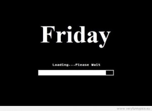 Funny Pictures - Friday - Loading - Please wait