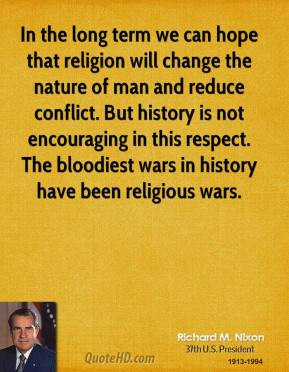 In the long term we can hope that religion will change the nature of ...