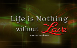 Life is Nothing without Love | Life Quotes | Love Image Collections -