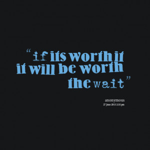 Quotes Picture: if its worth it it will be worth the wait