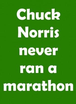 funny marathon sign~Chuck Norris never ran a marathon