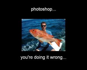 Funny Fishing Memes Photoshop gone bad - fake fish