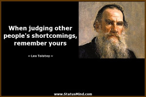 When judging other people's shortcomings, remember yours - Leo Tolstoy ...