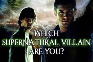 Which Supernatural Villain Are You?