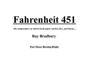 fahrenheit 451 close study Fahrenheit 451 is based on a short story called the fireman written by bradbury in 1951 and later expanded into a full novel in 1953 the fahrenheit 451 study guide contains a biography of ray br.