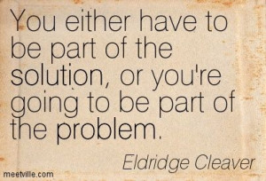 Quotes of Eldridge Cleaver If you're not part of the solution, you're ...
