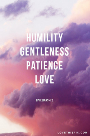 Humility, Gentleness, Patience, Love