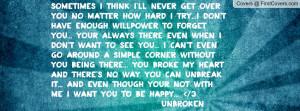 Sometimes i think i'll never get over you no matter how hard i try...i ...