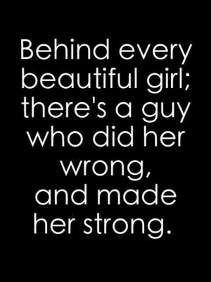 Behind Every Beautiful Girl, There's A Guy Who Did Her Wrong And ...