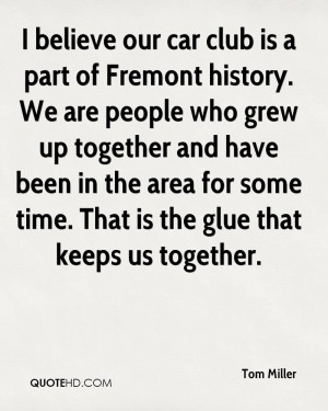 believe our car club is a part of Fremont history. We are people who ...