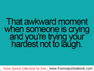 When someone crying and you laugh - Funny quotes