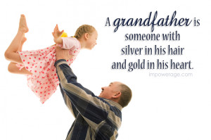 grandfather is someone with silver in his hair and gold in his heart ...