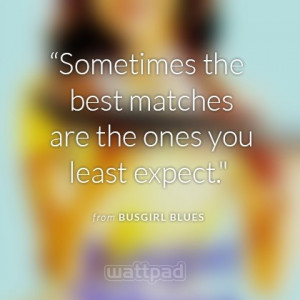"... The Best Matches Are The Ones You Least Expect"" ~ Love Quote"
