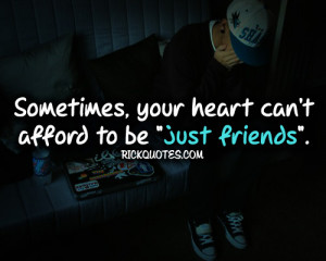 just friends quotes your heart can t afford just friends quotes your ...