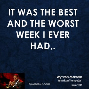 It was the best and the worst week I ever had,.