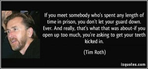 spent any length of time in prison, you don't let your guard down ...
