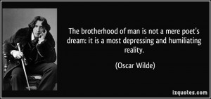 ... dream: it is a most depressing and humiliating reality. - Oscar Wilde