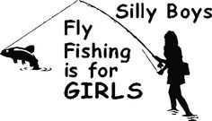 fly+fishing+quotes | Vinyl Wall Decal Silly BOYS Fly Fishing Is by ...