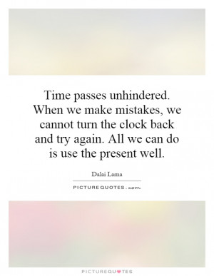 unhindered. When we make mistakes, we cannot turn the clock back ...