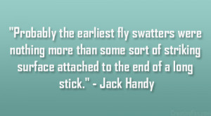 "... surface attached to the end of a long stick."" – Jack Handy"