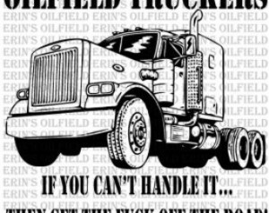 Oilfield truckers, if you can't handle it then get the f**k off the ...