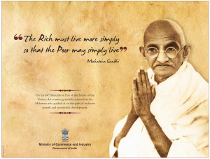 ... live more simply so that the Poor may simply live - Mahatma Gandhi