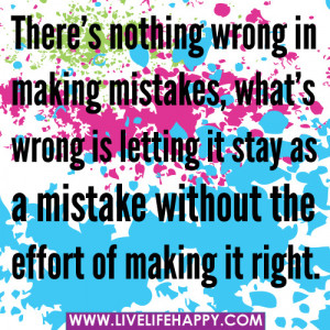 There's Nothing Wrong In Making Mistakes, What's Wrong Is Letting ...