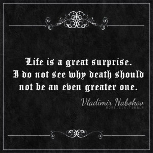 Life is a great surprise. I do not see why death should not be an even ...