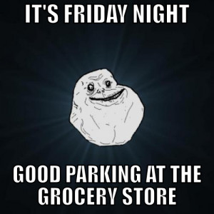 Forever Alone – Friday Night