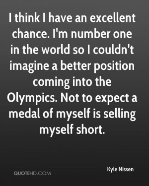 think I have an excellent chance. I'm number one in the world so I ...