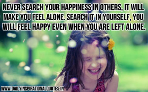 ... You Will Feel Happy Even When You are Left Alone ~ Inspirational Quote